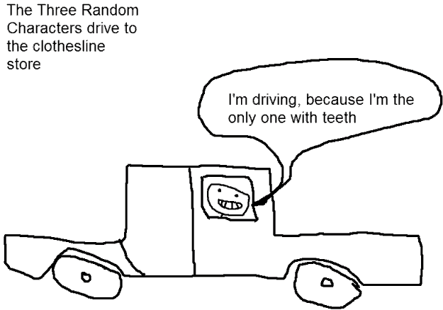 I'm driving, because I'm the only one with teeth!